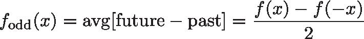 \displaystyle{f_\text{odd}(x) = \text{avg}[\text{future} - \text{past}] = \frac{f(x) - f(-x)}{2}}
