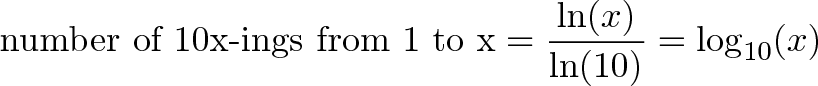 \displaystyle{\text{number of 10x-ings from 1 to x} = \frac{\ln(x)}{\ln(10)} = \log_{10}(x) }