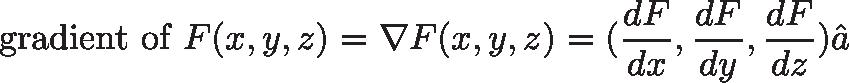 \displaystyle{\text{gradient of } F(x,y,z) = \nabla F(x,y,z) = (\frac{dF}{dx},\frac{dF}{dy},\frac{dF}{dz})}