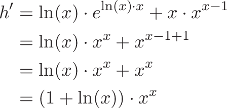 \begin{aligned} h' &= \ln(x) \cdot e^{\ln(x) \cdot x} + x \cdot x^{x - 1} \\  &= \ln(x) \cdot x^x + x^{x - 1 + 1} \\  &= \ln(x) \cdot x^x + x^x \\  &= (1 + \ln(x)) \cdot x^x \end{aligned}