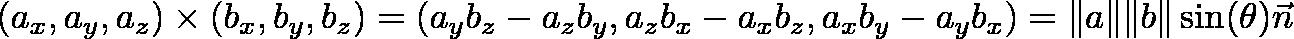 \displaystyle{(a_x, a_y, a_z) \times (b_x, b_y, b_z) = (a_y b_z - a_z b_y, a_z b_x - a_x b_z, a_x b_y - a_y b_x) = \|a\| \|b\| \sin(\theta) \vec{n}}
