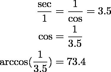 \begin{align*}\frac{\sec}{1} &= \frac{1}{\cos} = 3.5 \\\cos &= \frac{1}{3.5} \\\arccos(\frac{1}{3.5}) &= 73.4\end{align*}