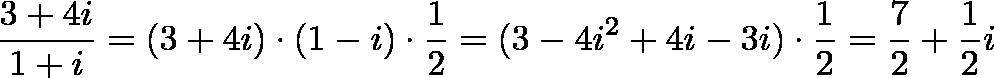 \displaystyle{\frac{3 + 4i}{1 + i} = (3 + 4i) \cdot (1 - i) \cdot \frac{1}{2} = (3 - 4i^2 + 4i - 3i) \cdot \frac{1}{2} = \frac{7}{2} + \frac{1}{2}i}