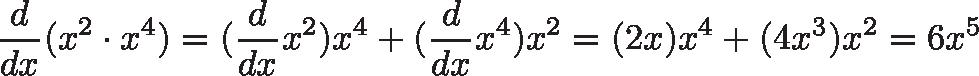 \displaystyle{\frac{d}{dx}(x^2 \cdot x^4) = (\frac{d}{dx}x^2)x^4 + (\frac{d}{dx}x^4)x^2 = (2x)x^4 + (4x^3)x^2 = 6x^5}