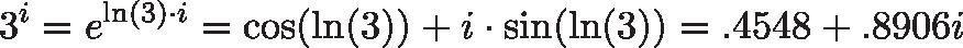 \displaystyle{3^i = e^{\ln(3) \cdot i} = \cos(\ln(3)) + i \cdot \sin(\ln(3)) = .4548 + .8906i}