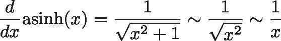 \displaystyle{\frac{d}{dx} \text{asinh}(x) = \frac{1}{\sqrt{x^2 + 1}} \sim \frac{1}{\sqrt{x^2 }} \sim \frac{1}{x}}