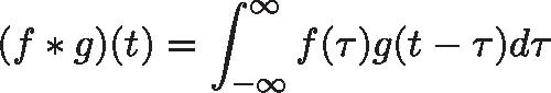\displaystyle{ (f * g )(t) = \int_{-\infty}^\infty f(\tau) g(t - \tau) d\tau }