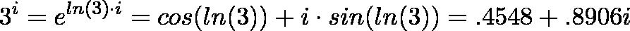 \displaystyle{3^i = e^{ln(3) \cdot i} = cos(ln(3)) + i \cdot sin(ln(3)) = .4548 + .8906i}
