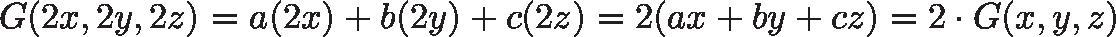 \displaystyle{G(2x, 2y, 2z) = a(2x) + b(2y) + c(2z) = 2(ax + by + cz) = 2 \cdot G(x, y, z)}