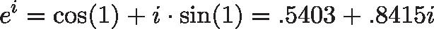 \displaystyle{e^i = \cos(1) + i \cdot \sin(1) = .5403 + .8415i}