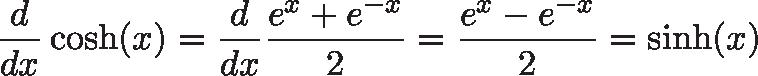 \displaystyle{\frac{d}{dx} \cosh(x) = \frac{d}{dx} \frac{e^x + e^{-x}}{2} = \frac{e^x - e^{-x}}{2}  = \sinh(x)}
