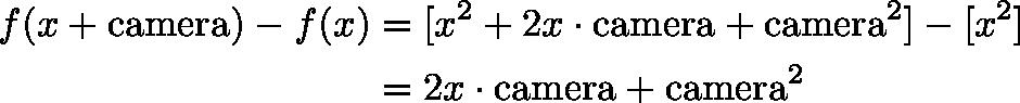 \begin{align*}f(x + \text{camera}) - f(x) &= [x^2 + 2x \cdot \text{camera} + \text{camera}^2] - [x^2] \\&= 2x \cdot \text{camera} + \text{camera}^2\end{align*}