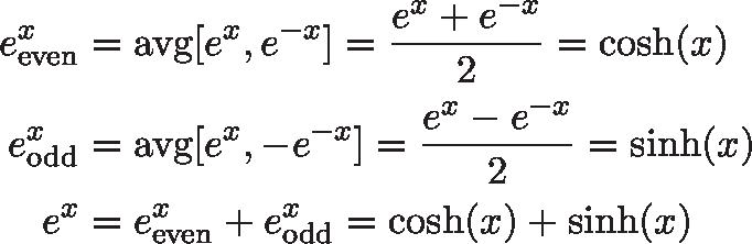 \begin{align*} e^x_{\text{even}} &= \text{avg}[e^x, e^{-x}] = \frac{e^x + e^{-x}}{2} = \cosh(x) \\ e^x_\text{odd} &= \text{avg}[e^x, -e^{-x}] = \frac{e^x - e^{-x}}{2} = \sinh(x) \\ e^x &= e^x_{\text{even}}  + e^x_{\text{odd}} = \cosh(x) + \sinh(x) \end{align*}