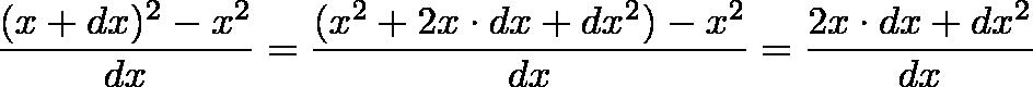 \displaystyle{\frac{(x+dx)^2 - x^2}{dx} = \frac{(x^2+2x \cdot dx + dx^2) - x^2}{dx} = \frac{2x \cdot dx + dx^2}{dx}}
