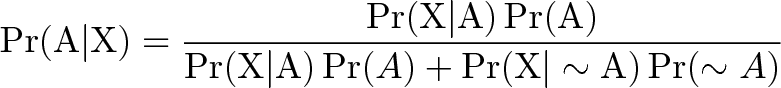 \displaystyle{\displaystyle{\Pr(\mathrm{A}|\mathrm{X}) = \frac{\Pr(\mathrm{X}|\mathrm{A})\Pr(\mathrm{A})}{\Pr(\mathrm{X|A})\Pr(A)+ \Pr(\mathrm{X|\sim A})\Pr(\sim A)}}}