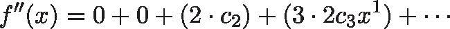 \displaystyle{f''(x) = 0 + 0 + (2\cdot c_2) + (3\cdot 2 c_3x^1) + \cdots}