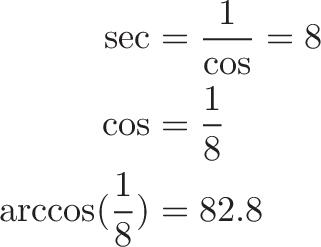 \begin{aligned} \sec &= \frac{1}{\cos} = 8 \\ \cos &= \frac{1}{8} \\ \arccos(\frac{1}{8}) &= 82.8 \end{aligned}