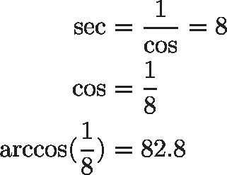 \begin{aligned} \sec &= \frac{1}{\cos} = 8 \\ \cos &= \frac{1}{8} \\ \arccos(\frac{1}{8}) &= 82.8 \end{aligned}