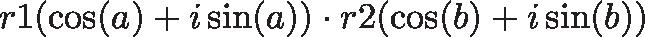 \displaystyle{ r1(\cos(a) + i\sin(a)) \cdot r2 (\cos(b) + i\sin(b)) }