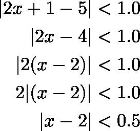 \begin{align*} |2x + 1 - 5| &< 1.0 \ |2x - 4| &< 1.0 \ |2(x - 2)| &< 1.0 \ 2|(x - 2)| &< 1.0 \ |x - 2| &< 0.5 \end{align*}