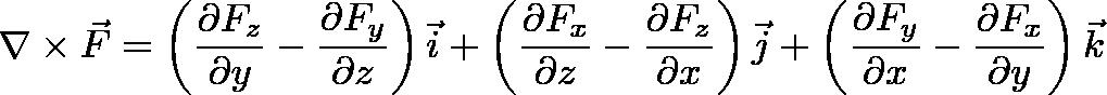 \displaystyle{\nabla \times \vec{F} = \left(\frac{\partial F_z}{\partial y}  - \frac{\partial F_y}{\partial z}\right) \vec{i} + \left(\frac{\partial F_x}{\partial z} - \frac{\partial F_z}{\partial x}\right) \vec{j} + \left(\frac{\partial F_y}{\partial x} - \frac{\partial F_x}{\partial y}\right) \vec{k}}