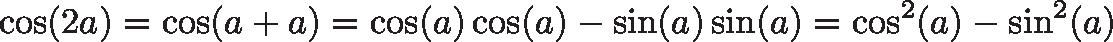 \displaystyle{\cos(2a) = \cos(a + a) = \cos(a)\cos(a) - \sin(a)\sin(a) = \cos^2(a) - \sin^2(a)}