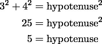 \begin{align*}3^2 + 4^2 &= \text{hypotenuse}^2 \\25 &= \text{hypotenuse}^2 \\5 &= \text{hypotenuse}\end{align*}