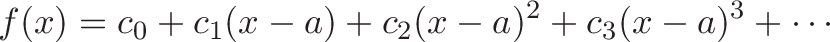 \displaystyle{f(x) = c_0 + c_1 (x - a) + c_2 (x-a)^2 + c_3(x-a)^3 + \cdots}