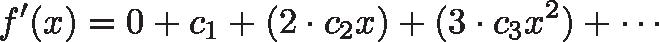 \displaystyle{f'(x) = 0 + c_1 + (2\cdot c_2 x) + (3\cdot c_3x^2) + \cdots}