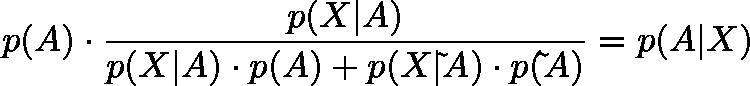 \displaystyle{p(A)\cdot \frac{p(X|A)}{p(X|A)\cdot p(A) + p(X|\tilde{ }A)\cdot p(\tilde{ }A)}=p(A|X)}