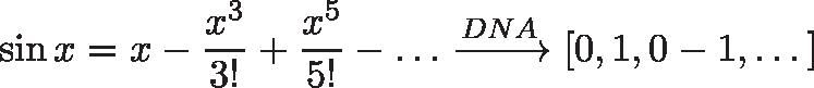 \displaystyle{ \sin x = x - \frac{x^3}{3!} + \frac{x^5}{5!} - \dots \xrightarrow{DNA} [0, 1, 0 -1, \dots] }