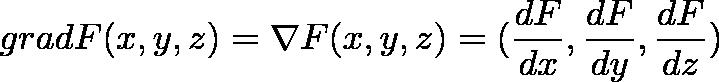 \displaystyle{grad F(x,y,z) = \nabla F(x,y,z) = (\frac{dF}{dx},\frac{dF}{dy},\frac{dF}{dz})}