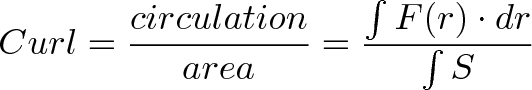 \displaystyle{ Curl = \frac{circulation}{area} = \frac{\int F(r) \cdot dr}{\int S} }