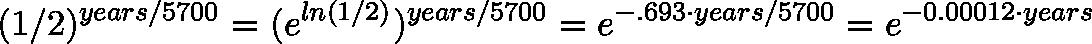 \displaystyle{(1/2)^{years/5700} = (e^{ln(1/2)})^{years / 5700} = e^{-.693 \cdot years / 5700} = e^{-0.00012 \cdot years}}