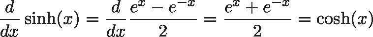 \displaystyle{\frac{d}{dx} \sinh(x) = \frac{d}{dx} \frac{e^x - e^{-x}}{2} = \frac{e^x + e^{-x}}{2} = \cosh(x)}