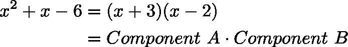\begin{align*}x^2 + x - 6 &= (x + 3)(x -2) \\&= Component \ A \cdot Component \ B\end{align*}
