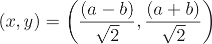 \displaystyle{(x, y) = \left( \frac{(a - b)}{\sqrt{2}},  \frac{(a + b)}{\sqrt{2}} \right) }