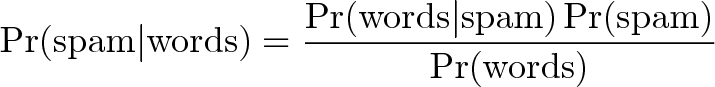 \displaystyle{\Pr(\mathrm{spam}|\mathrm{words}) = \frac{\Pr(\mathrm{words}|\mathrm{spam})\Pr(\mathrm{spam})}{\Pr(\mathrm{words})}}