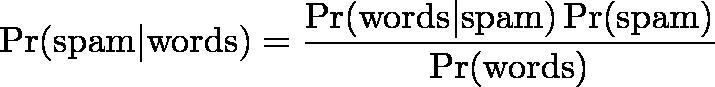 \displaystyle{\Pr(\mathrm{spam}|\mathrm{words}) = \frac{\Pr(\mathrm{words}|\mathrm{spam})\Pr(\mathrm{spam})}{\Pr(\mathrm{words})}}