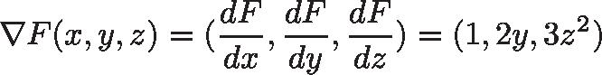 \displaystyle{\nabla F(x,y,z) =  (\frac{dF}{dx},\frac{dF}{dy},\frac{dF}{dz}) = (1, 2y, 3z^2)}