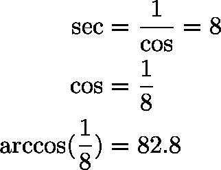 \begin{align*}\sec &= \frac{1}{\cos} = 8 \\\cos &= \frac{1}{8} \\\arccos(\frac{1}{8}) &= 82.8\end{align*}