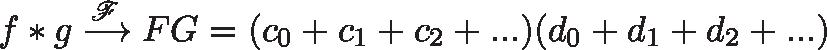 \displaystyle{f * g \xrightarrow{\mathscr{F}} FG = (c_0 + c_1 + c_2 + ...)(d_0 + d_1 + d_2 + ...)}