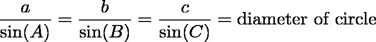\displaystyle{\frac{a}{\sin(A)} = \frac{b}{\sin(B)} = \frac{c}{\sin(C)} = \text{diameter of circle} }