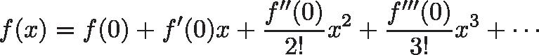 \displaystyle{f(x) = f(0) + f'(0) x + \frac{f''(0)}{2!}x^2 + \frac{f'''(0)}{3!}x^3 + \cdots}