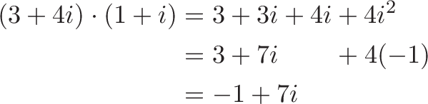 \begin{aligned} (3 + 4i) \cdot (1 + i) &= 3 + 3i + 4i + 4i^2 \\ &= 3 + 7i \hspace{8mm} + 4(-1) \\ &= -1 + 7i \end{aligned}