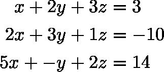 \begin{align*}x + 2y + 3z &= 3 \\2x + 3y + 1z &= -10 \\5x + -y + 2z &= 14\end{align*}